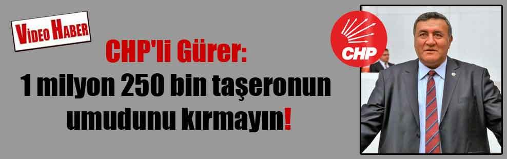 CHP'li Gürer: 1 milyon 250 bin taşeronun umudunu kırmayın!