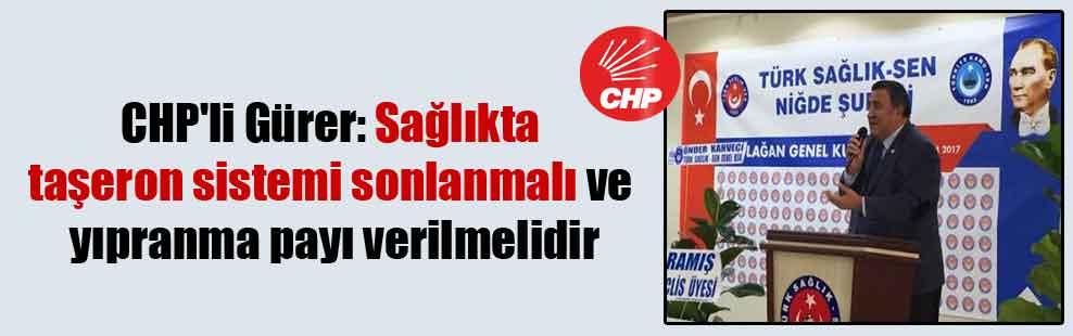 CHP'li Gürer: Sağlıkta taşeron sistemi sonlanmalı ve yıpranma payı verilmelidir