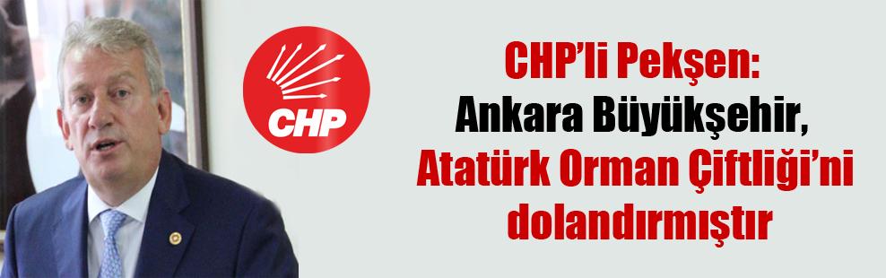 CHP'li Pekşen: Ankara Büyükşehir, Atatürk Orman Çiftliği'ni dolandırmıştır