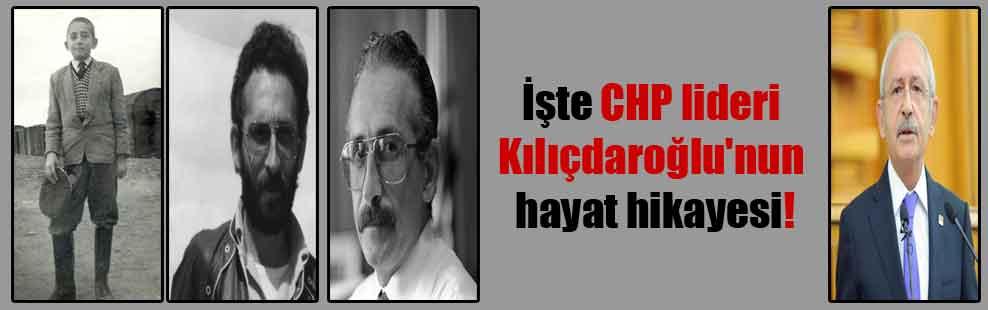 İşte CHP lideri Kılıçdaroğlu'nun hayat hikayesi!