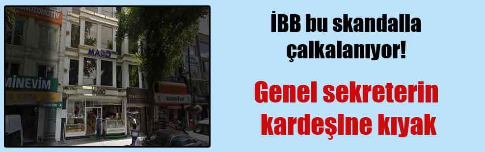 İBB bu skandalla çalkalanıyor! Genel sekreterin kardeşine kıyak