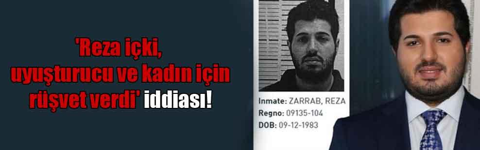'Reza içki uyuşturucu ve kadın için rüşvet verdi' iddiası!