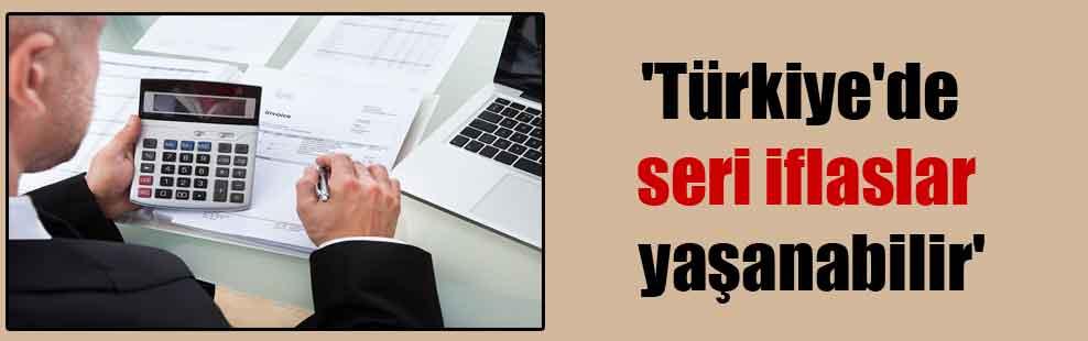 'Türkiye'de seri iflaslar yaşanabilir'
