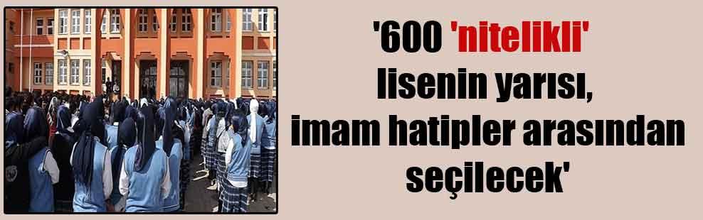 '600 'nitelikli' lisenin yarısı, imam hatipler arasından seçilecek'