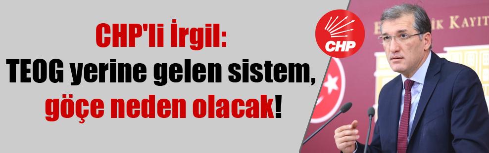 CHP'li İrgil: TEOG yerine gelen sistem, göçe neden olacak!