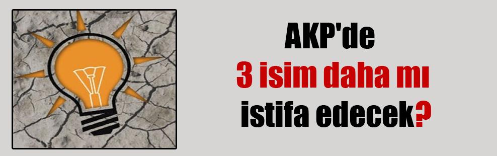 AKP'de 3 isim daha mı istifa edecek?