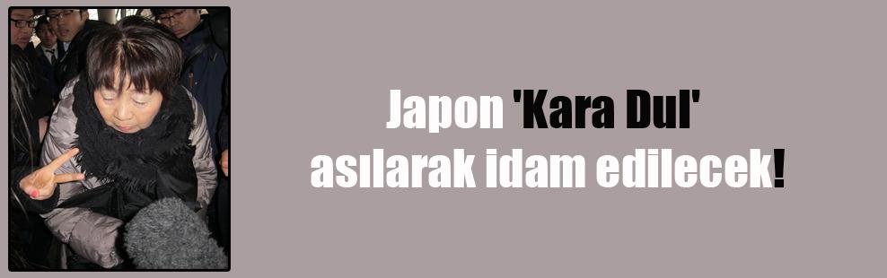 Japon 'Kara Dul' asılarak idam edilecek!