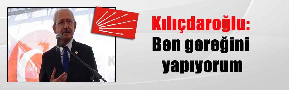 Kılıçdaroğlu: Ben gereğini yapıyorum