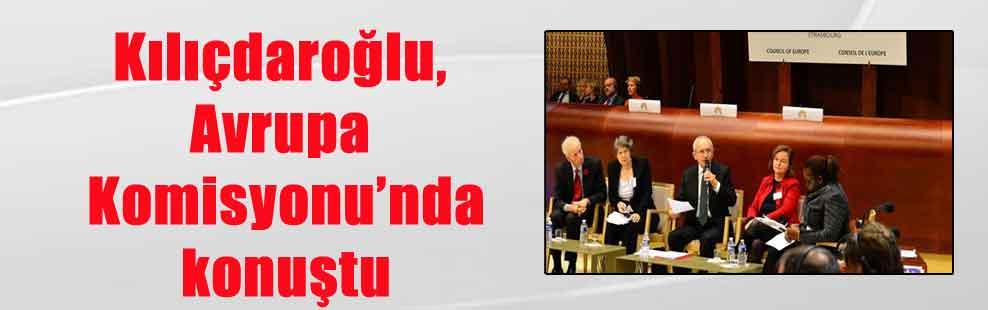 Kılıçdaroğlu, Avrupa Komisyonu'nda konuştu