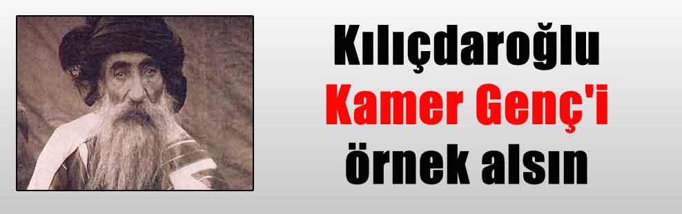 Kılıçdaroğlu Kamer Genç'i örnek alsın