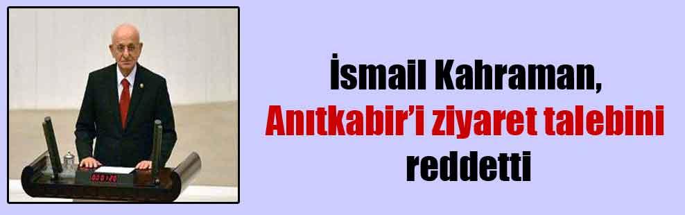 İsmail Kahraman, Anıtkabir'i ziyaret talebini reddetti