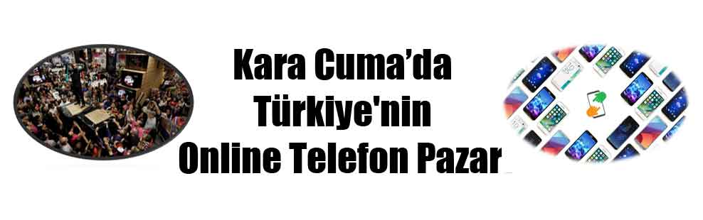 Kara Cuma'da Türkiye'nin Online Telefon Pazarı