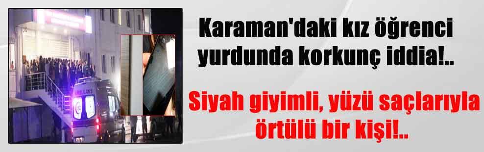 Karaman'daki kız öğrenci yurdunda korkunç iddia!.. Siyah giyimli, yüzü saçlarıyla örtülü bir kişi!..
