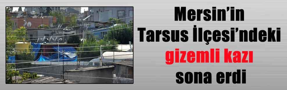 Mersin'in Tarsus İlçesi'ndeki gizemli kazı sona erdi