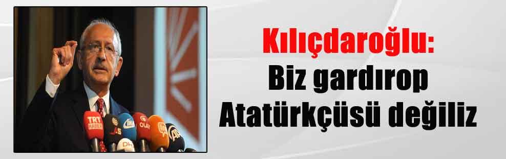 Kılıçdaroğlu: Biz gardırop Atatürkçüsü değiliz