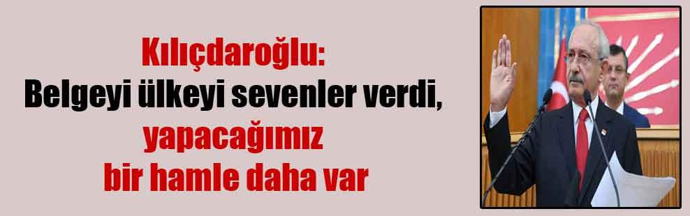 Kılıçdaroğlu: Belgeyi ülkeyi sevenler verdi, yapacağımız bir hamle daha var