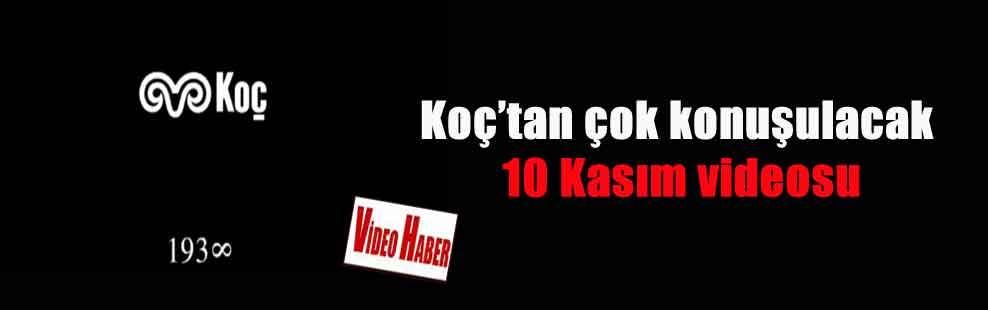 Koç'tan çok konuşulacak 10 Kasım videosu