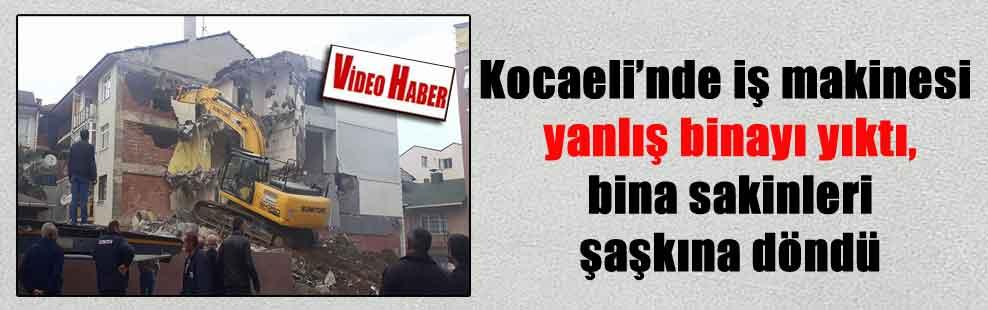 Kocaeli'nde iş makinesi yanlış binayı yıktı, bina sakinleri şaşkına döndü