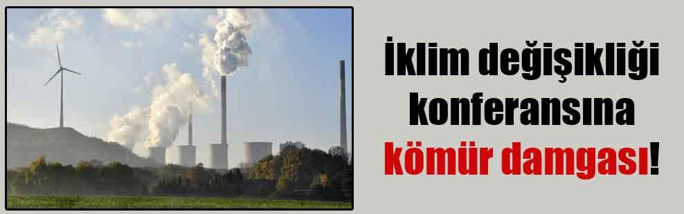 İklim değişikliği konferansına kömür damgası!