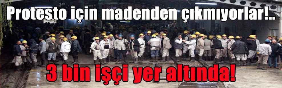 Protesto için madenden çıkmıyorlar!.. 3 bin işçi yer altında!