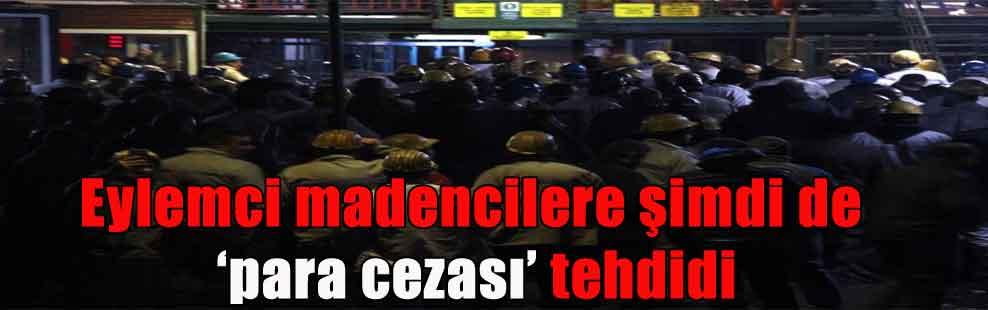 Eylemci madencilere şimdi de 'para cezası' tehdidi