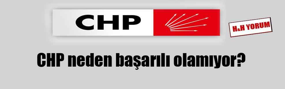 CHP neden başarılı olamıyor?