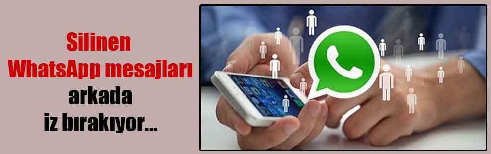 Silinen WhatsApp mesajları arkada iz bırakıyor…