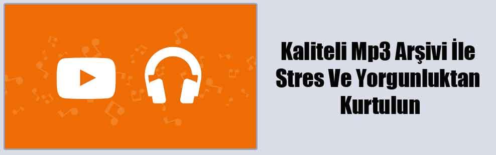 Kaliteli Mp3 Arşivi İle Stres Ve Yorgunluktan Kurtulun
