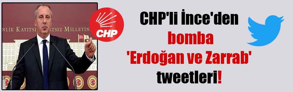 CHP'li İnce'den bomba 'Erdoğan ve Zarrab' tweetleri!