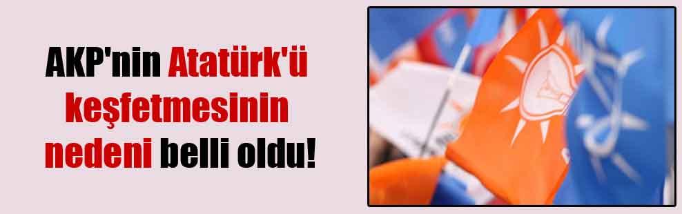 AKP'nin Atatürk'ü keşfetmesinin nedeni belli oldu!