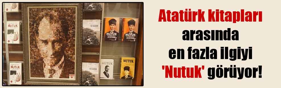 Atatürk kitapları arasında en fazla ilgiyi 'Nutuk' görüyor!