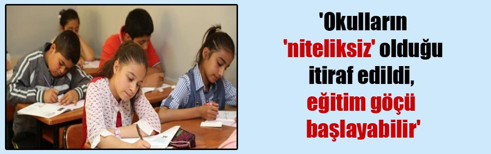 'Okulların 'niteliksiz' olduğu itiraf edildi, eğitim göçü başlayabilir'