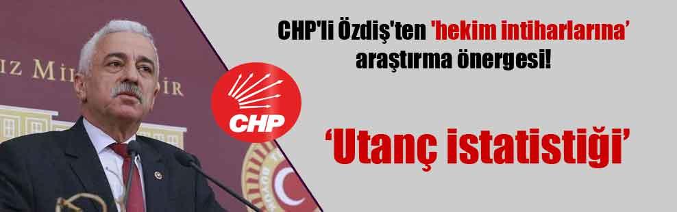 CHP'li Özdiş'ten 'hekim intiharlarına' araştırma önergesi!
