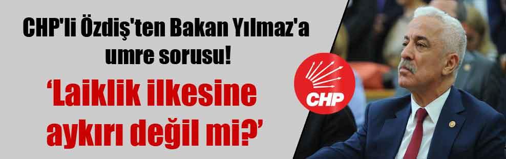 CHP'li Özdiş'ten Bakan Yılmaz'a umre sorusu!