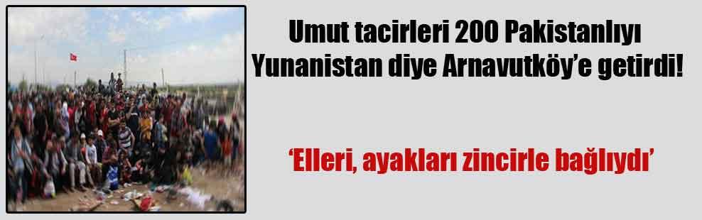 Umut tacirleri 200 Pakistanlıyı Yunanistan diye Arnavutköy'e getirdi!