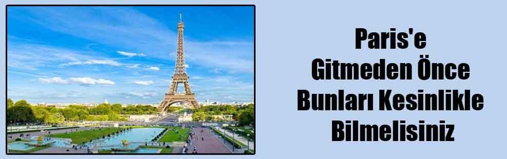 Paris'e Gitmeden Önce Bunları Kesinlikle Bilmelisiniz