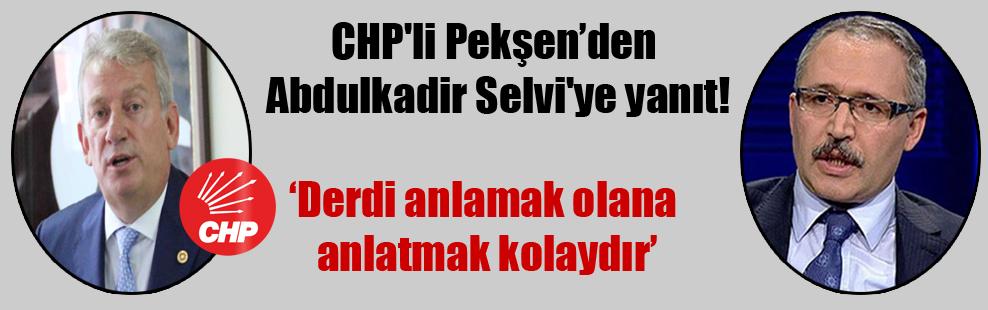 CHP'li Pekşen'den Abdulkadir Selvi'ye yanıt!