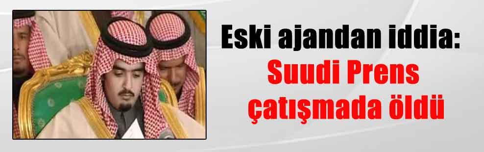 Eski ajandan iddia: Suudi Prens çatışmada öldü