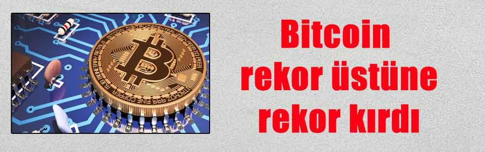 Bitcoin rekor üstüne rekor kırdı