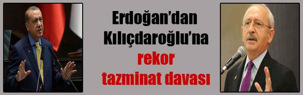 Erdoğan'dan Kılıçdaroğlu'na rekor tazminat davası