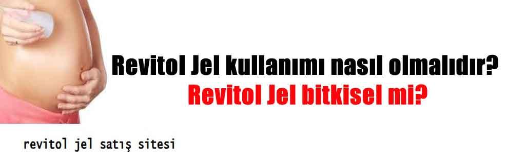 Revitol Jel kullanımı nasıl olmalıdır? Revitol Jel bitkisel mi?
