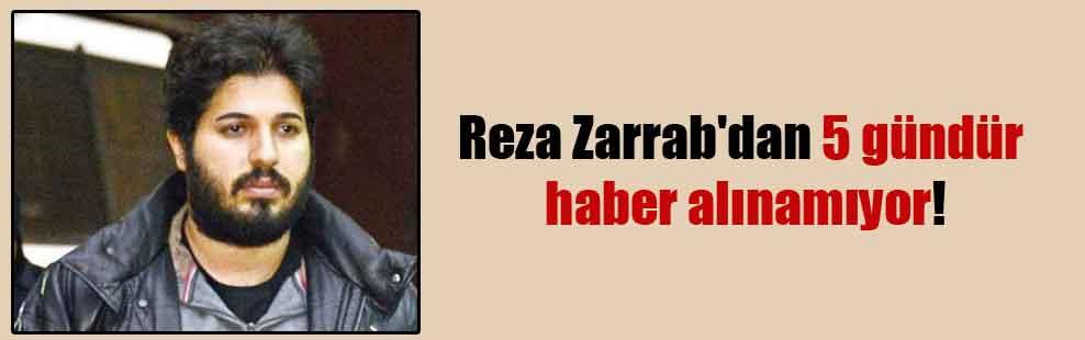 Reza Zarrab'dan 5 gündür haber alınamıyor!