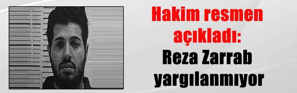 Hakim resmen açıkladı: Reza Zarrab yargılanmıyor