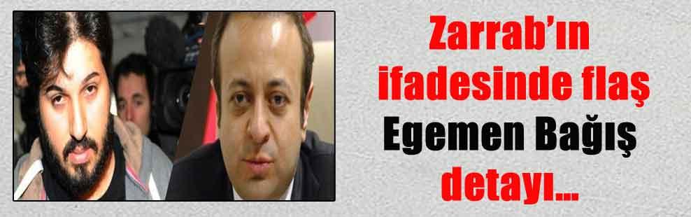 Zarrab'ın ifadesinde flaş Egemen Bağış detayı…