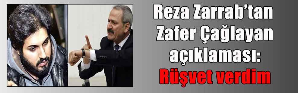 Reza Zarrab'tan Zafer Çağlayan açıklaması: Rüşvet verdim