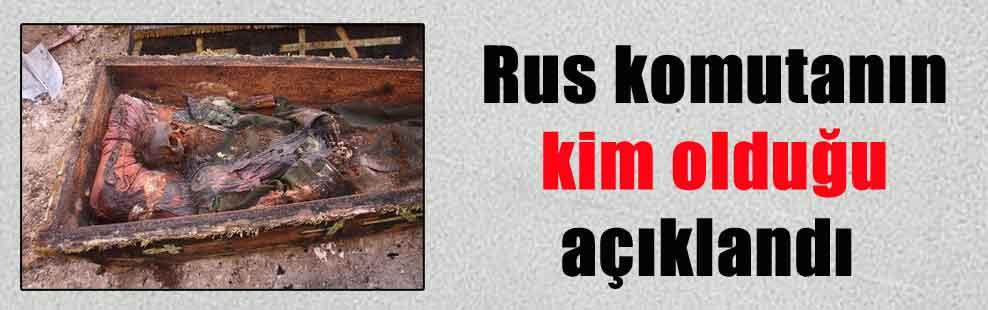 Rus komutanın kim olduğu açıklandı