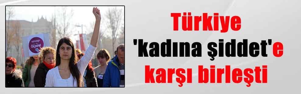 Türkiye 'kadına şiddet'e karşı birleşti