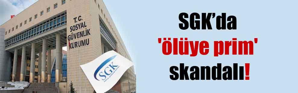 SGK'da 'ölüye prim' skandalı!