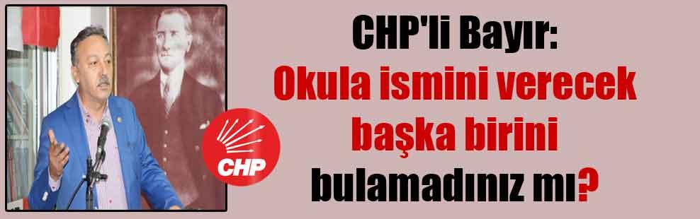 CHP'li Bayır: Okula ismini verecek başka birini bulamadınız mı?