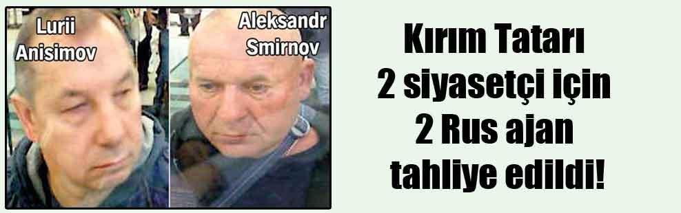 Kırım Tatarı 2 siyasetçi için 2 Rus ajan tahliye edildi!